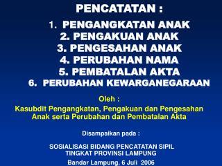 Oleh :  Kasubdit Pengangkatan, Pengakuan dan Pengesahan Anak serta Perubahan dan Pembatalan Akta