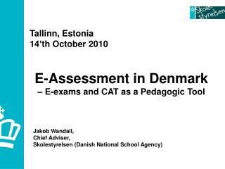 E-Assessment in Denmark  � E-exams and CAT as a Pedagogic Tool Jakob Wandall,  Chief Adviser,