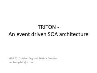 TRITON -  An event driven SOA architecture