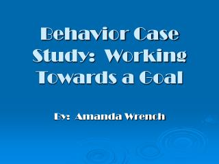 Behavior Case Study:  Working Towards a Goal