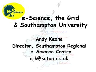 Andy Keane Director, Southampton Regional e-Science Centre ajk@soton.ac.uk