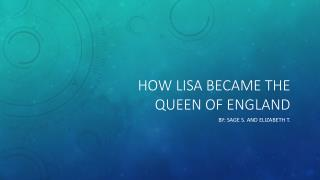 How Lisa became the queen of England