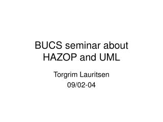 BUCS seminar about  HAZOP and UML