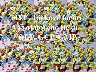 HVL. Liekov  formy. V voj nov ho lieku   GLP, GCP, GMP.