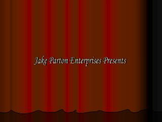 Jake Parton Enterprises Presents