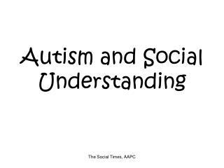 Autism and Social Understanding