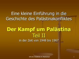 Eine kleine Einführung in die Geschichte des Palästinakonfliktes Der Kampf um Palästina Teil II