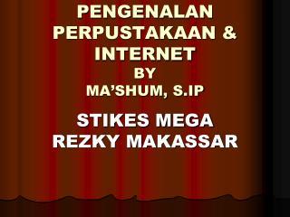 PENGENALAN PERPUSTAKAAN & INTERNET BY  MA�SHUM, S.IP
