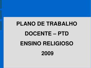PLANO DE TRABALHO DOCENTE   PTD ENSINO RELIGIOSO   2009