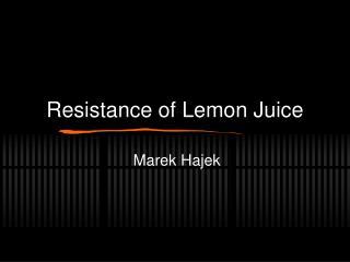 Resistance of Lemon Juice