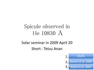 Spicule observed in  He 10830 Å