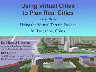 Using Virtual Cities  to Plan Real Cities