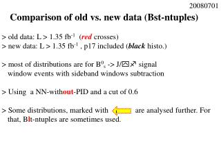 Comparison of old vs. new data (Bst-ntuples)  > old data: L > 1.35 fb -1   ( red crosses)