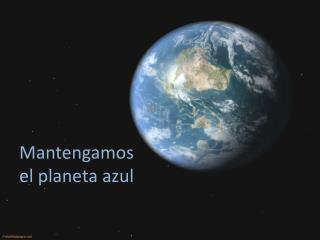 Mantengamos   el planeta azul