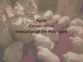 Agios Consecration Invocation of the Holy Spirit