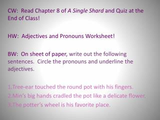 CW:  Read Chapter 8 of  A Single Shard  and Quiz at the End of Class!