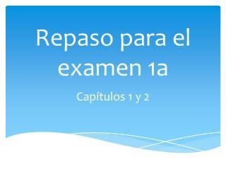 Repaso para  el  examen  1a