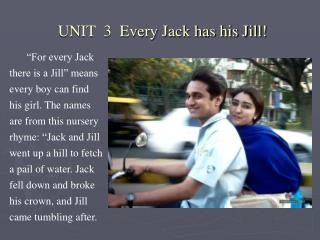 UNIT  3  Every Jack has his Jill!
