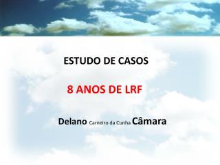 ESTUDO DE CASOS 8 ANOS DE LRF