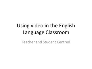 Using video in the English Language Classroom