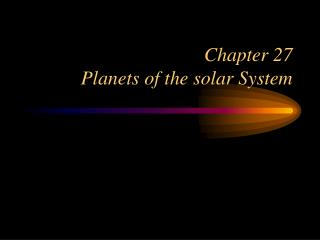Chapter 27 Planets of the solar System