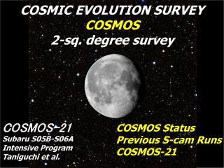 COSMOS-21 Subaru S05B-S06A Intensive Program Taniguchi et al.