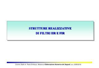 STRUTTURE REALIZZATIVE  DI FILTRI IIR E FIR