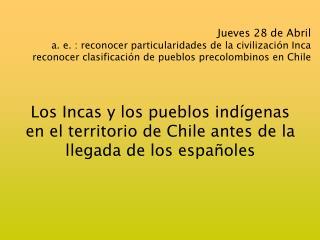 Los Incas y los pueblos indígenas  en el territorio de Chile antes de la llegada de los españoles