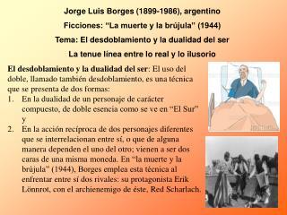 """Jorge Luis Borges (1899-1986), argentino  Ficciones: """"La muerte y la brújula"""" (1944)"""