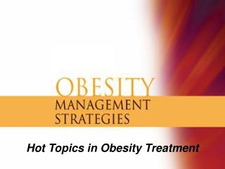 Hot Topics in Obesity Treatment