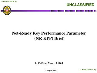 Net-Ready Key Performance Parameter (NR KPP) Brief Lt Col Scott Moser, JS/J6-I