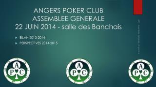 ANGERS POKER CLUB ASSEMBLEE GENERALE 22 JUIN 2014 - salle des Banchais