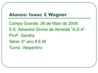 Alunos: Isaac £ Wagner