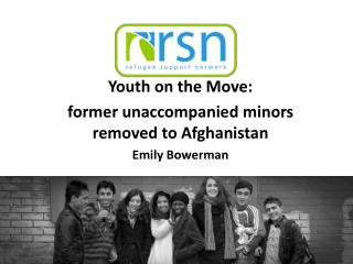 Youth on the Move:  former unaccompanied minors removed to Afghanistan Emily Bowerman