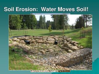 Soil Erosion:  Water Moves Soil!