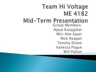 Team Hi Voltage ME 4182  Mid-Term Presentation