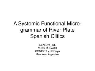 A Systemic Functional Micro-grammar of River Plate  Spanish Clitics