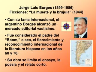 Con su fama internacional, el argentino Borges alcanzó un mercado editorial vastísimo.