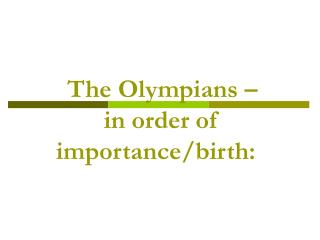 The Olympians –  in order of importance/birth: