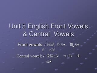 Unit 5 English Front Vowels & Central  Vowels