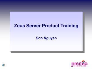 Zeus Server Product Training