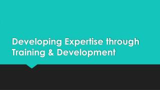 Developing Expertise through Training & Development