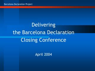 Delivering  the Barcelona Declaration  Closing Conference  April 2004