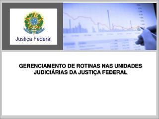 GERENCIAMENTO DE ROTINAS NAS UNIDADES JUDICIÁRIAS DA JUSTIÇA FEDERAL
