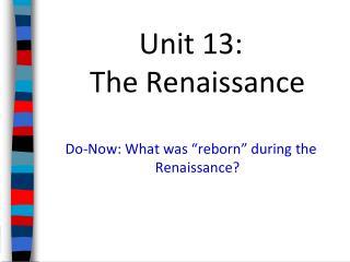 Unit 13:                                   The Renaissance