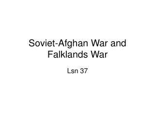 Soviet-Afghan War and Falklands War