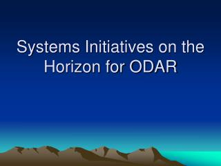 Systems Initiatives on the Horizon for ODAR
