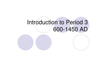 Introduction to Period 3 600-1450 AD