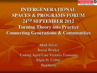 Mark Silver  Social Worker  Uniting Aged Care Victoria Tasmania Elgin St. Centre  Hawthorn
