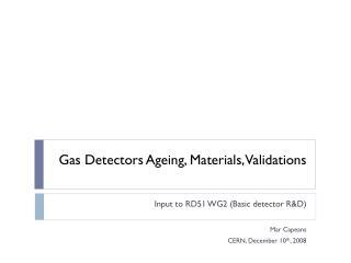 Gas Detectors Ageing, Materials, Validations